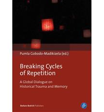 Breaking Intergenerational Cycles of Repetition : A Global Dialogue on Historical Trauma and Memory